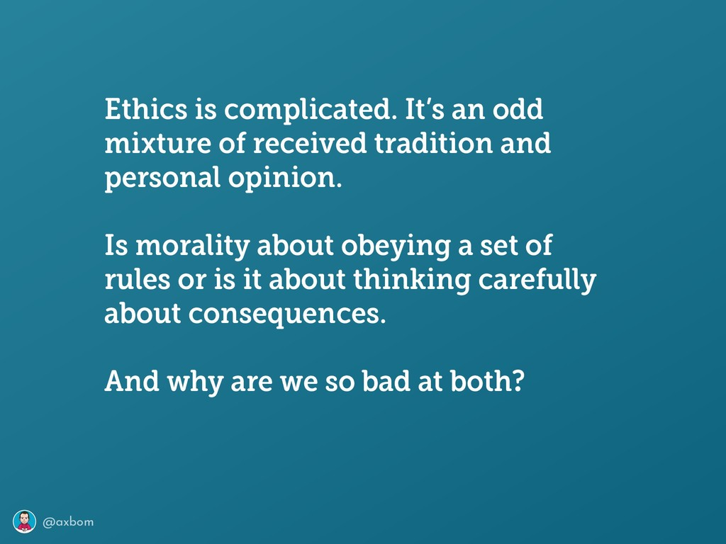 @axbom Ethics is complicated. It's an odd mixtu...