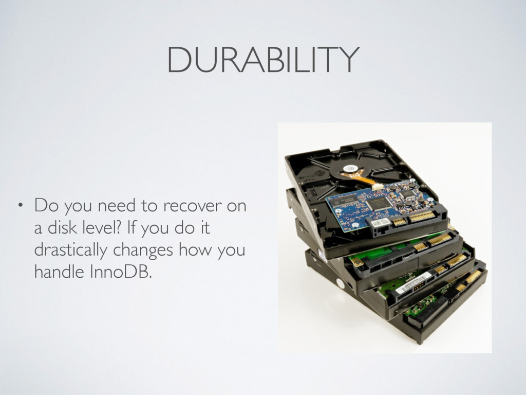 DURABILITY • Do you need to recover on a disk l...