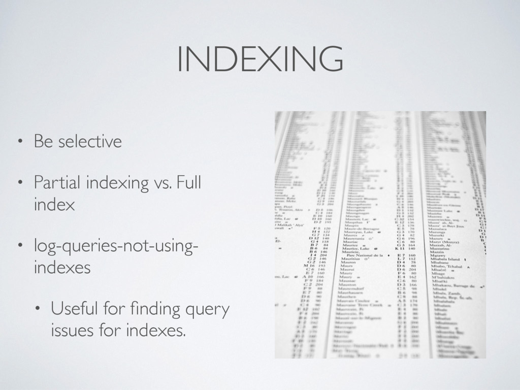 INDEXING • Be selective • Partial indexing vs. ...