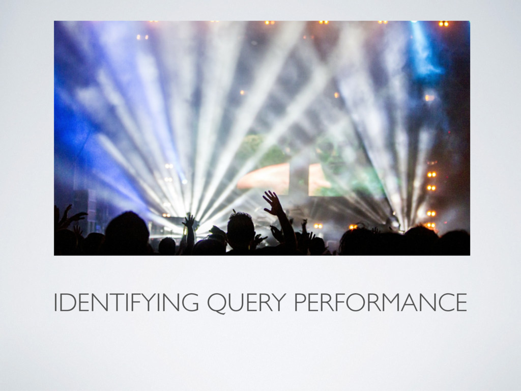 IDENTIFYING QUERY PERFORMANCE