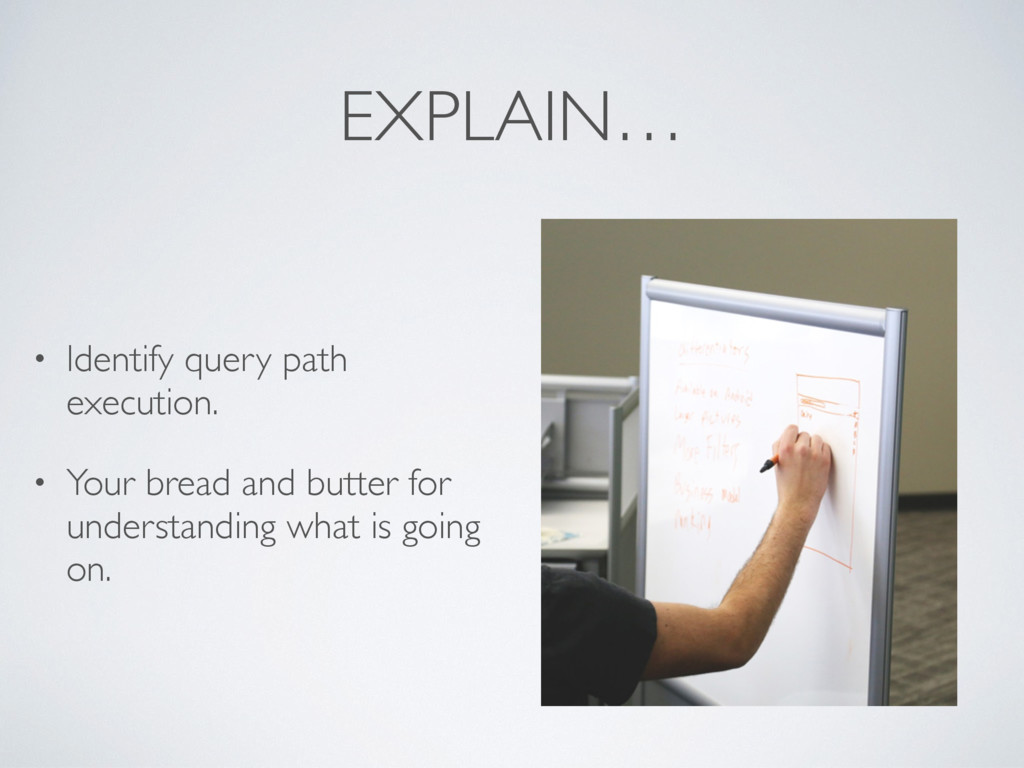 EXPLAIN… • Identify query path execution. • You...