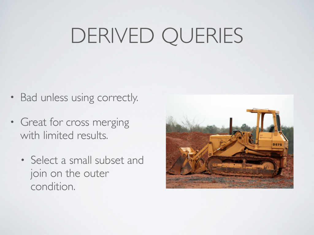 DERIVED QUERIES • Bad unless using correctly. •...
