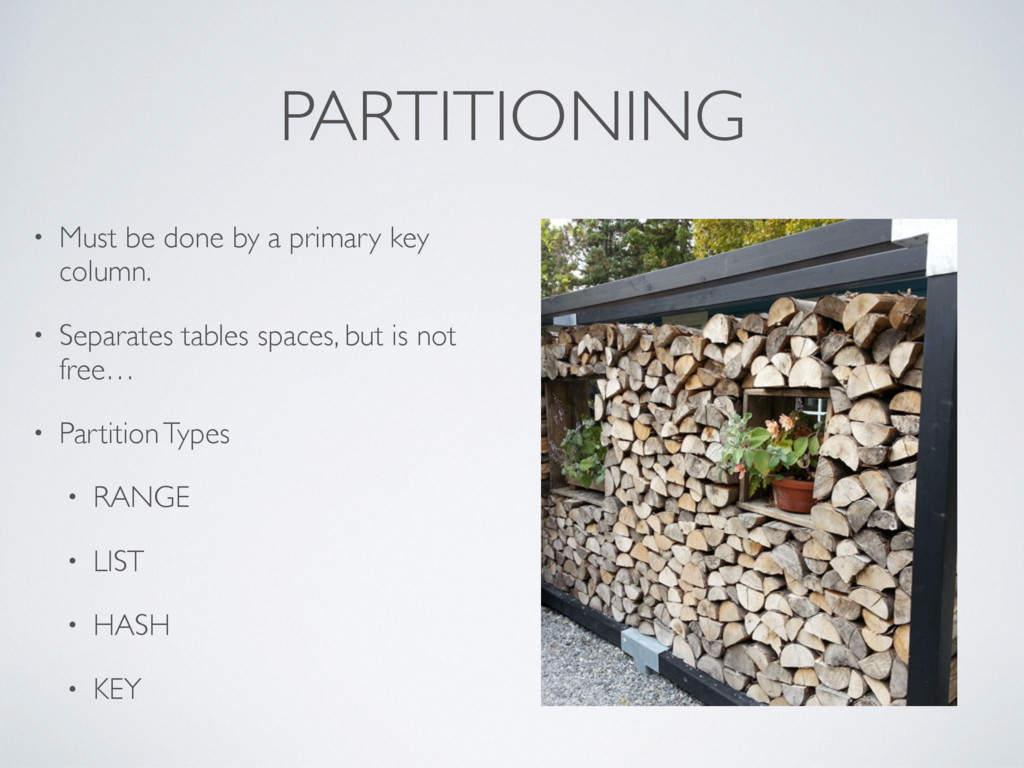 PARTITIONING • Must be done by a primary key co...