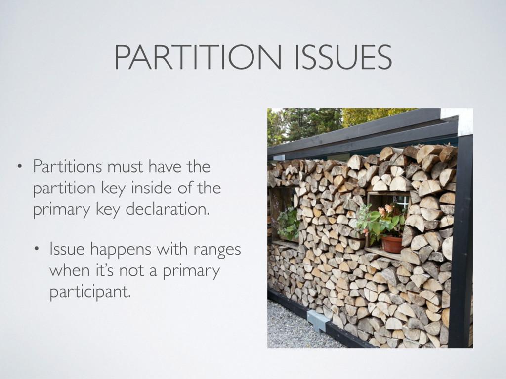 PARTITION ISSUES • Partitions must have the par...