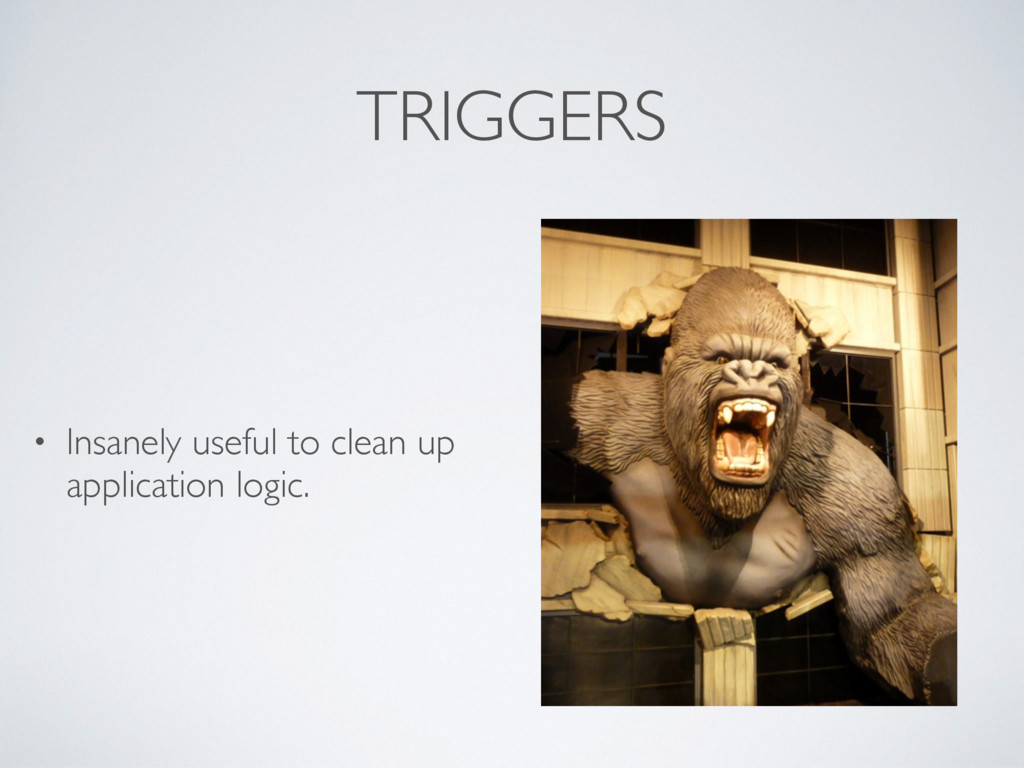 TRIGGERS • Insanely useful to clean up applicat...