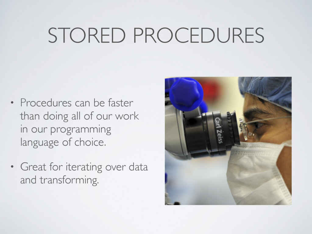 STORED PROCEDURES • Procedures can be faster th...