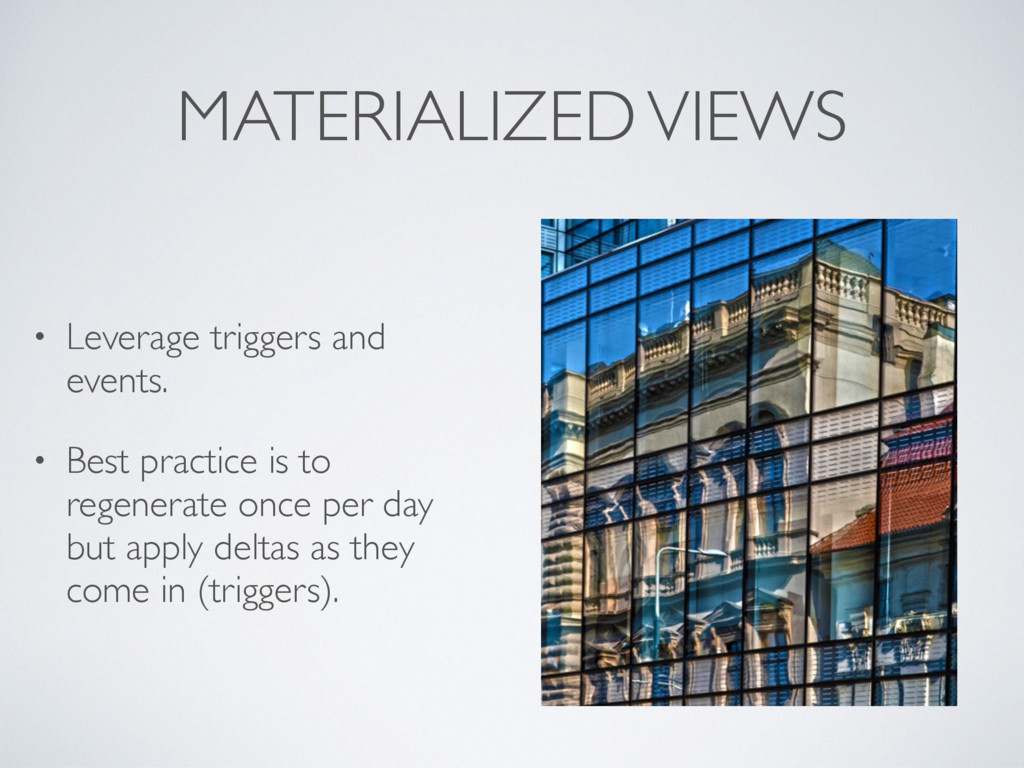 MATERIALIZED VIEWS • Leverage triggers and even...
