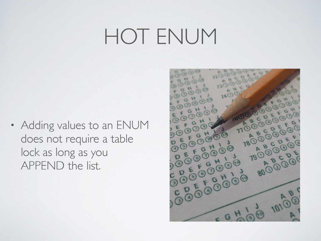 HOT ENUM • Adding values to an ENUM does not re...