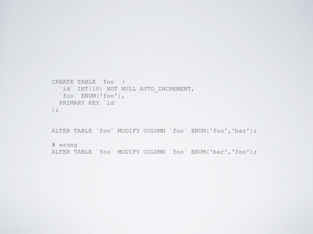 CREATE TABLE `foo` ( `id` INT(10) NOT NULL AUTO...