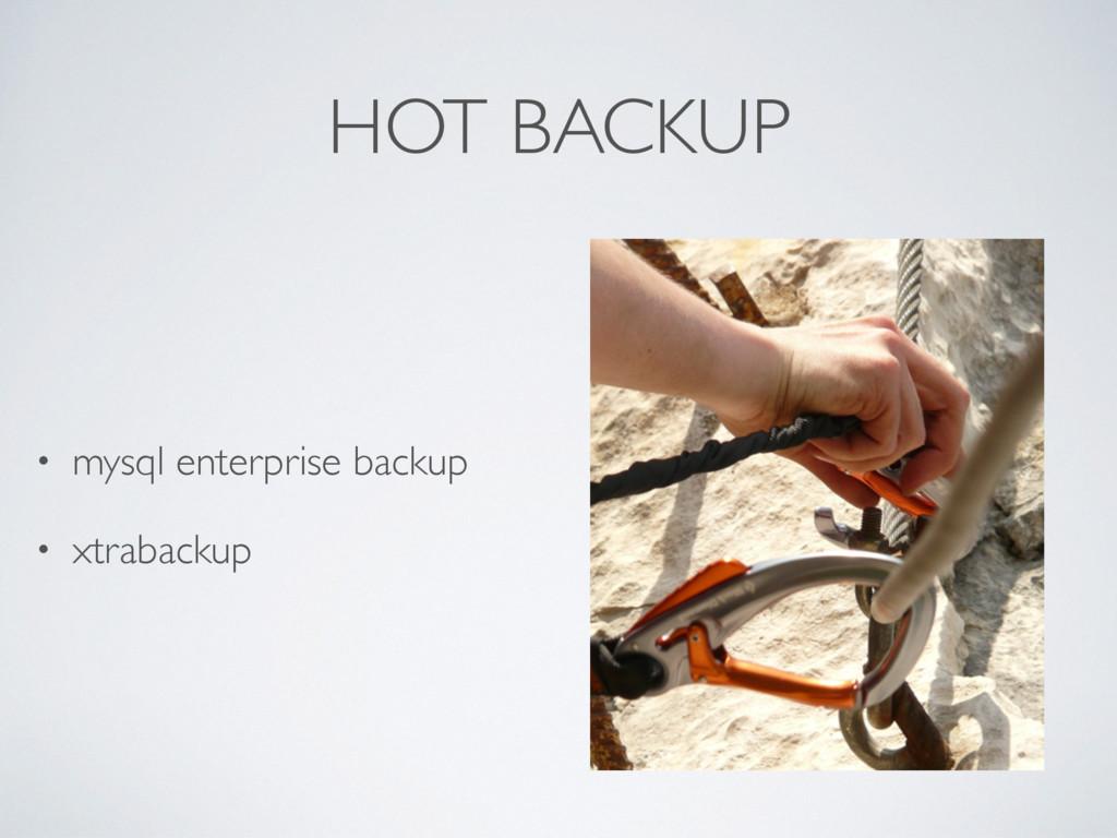 HOT BACKUP • mysql enterprise backup • xtraback...