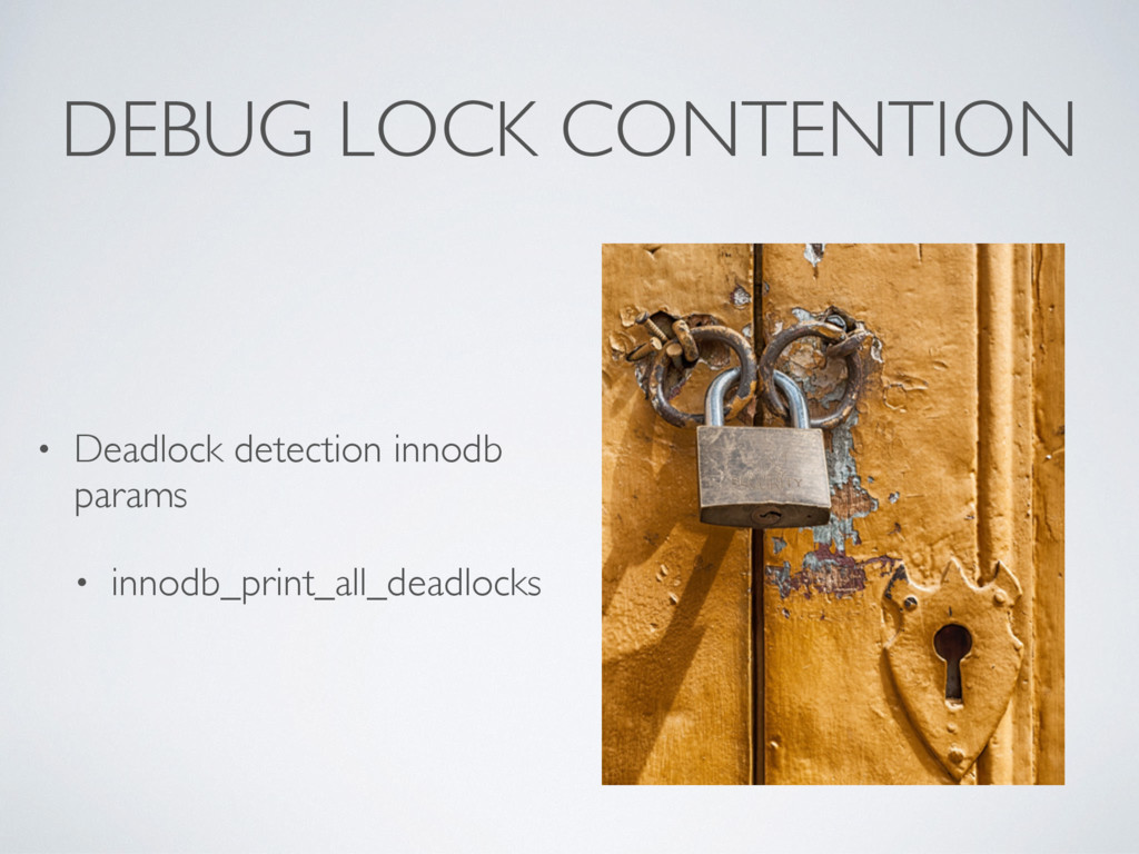 DEBUG LOCK CONTENTION • Deadlock detection inno...