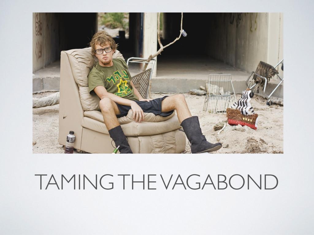 TAMING THE VAGABOND