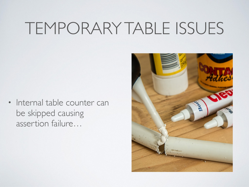 TEMPORARY TABLE ISSUES • Internal table counter...