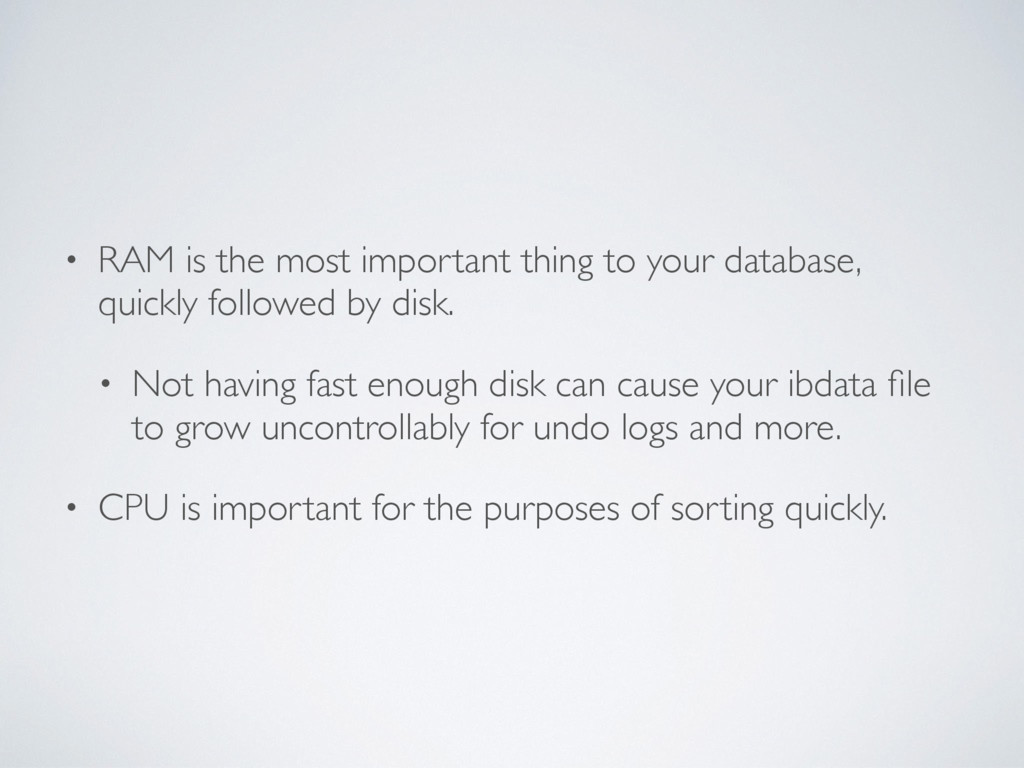 • RAM is the most important thing to your datab...