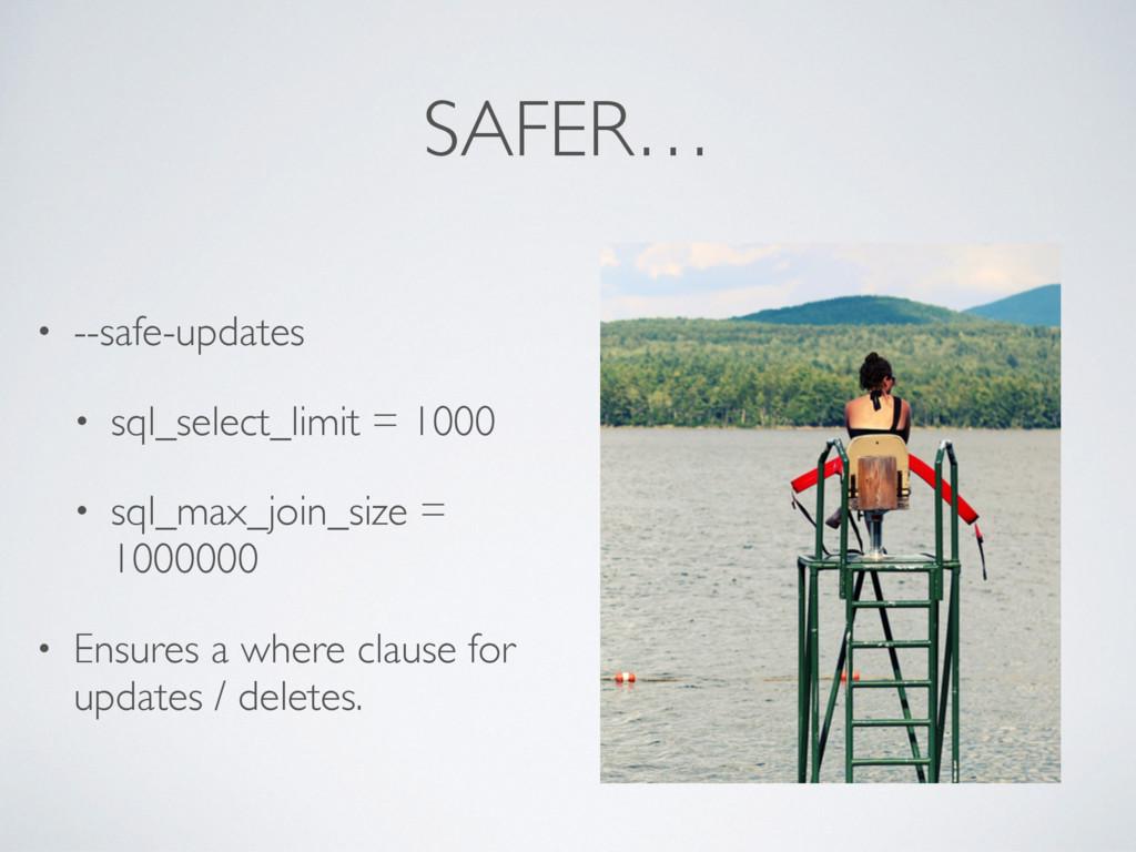 SAFER… • --safe-updates • sql_select_limit = 10...