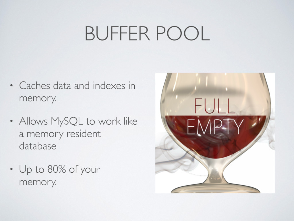 BUFFER POOL • Caches data and indexes in memory...