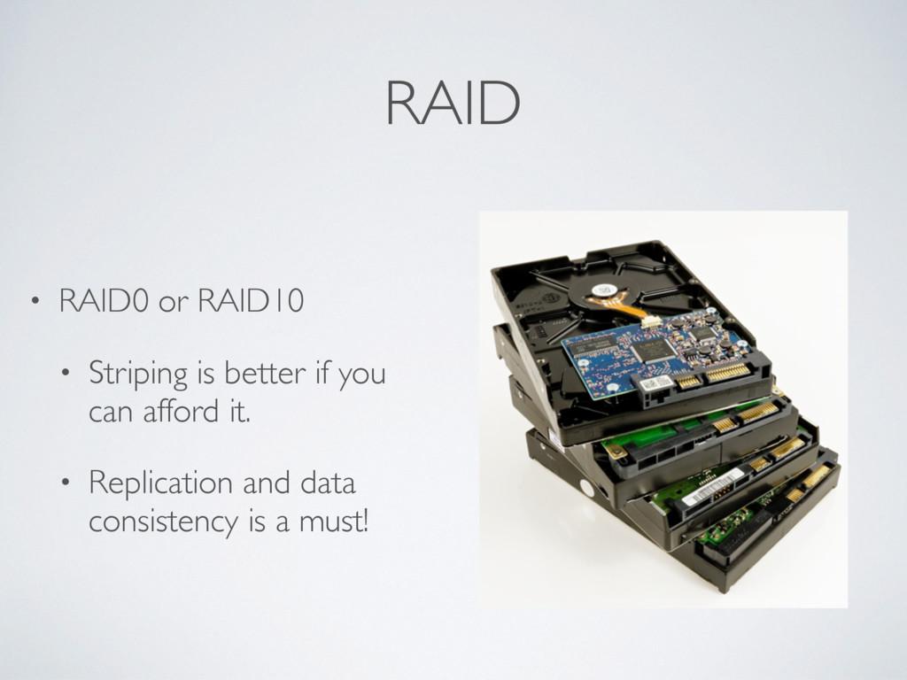 RAID • RAID0 or RAID10 • Striping is better if ...