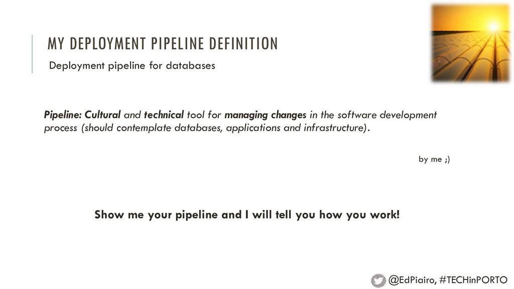 MY DEPLOYMENT PIPELINE DEFINITION Pipeline: Cul...