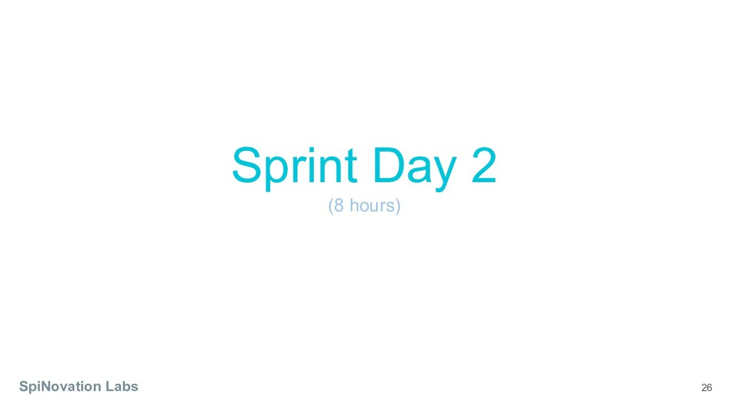 26 Sprint Day 2 (8 hours) SpiNovation Labs