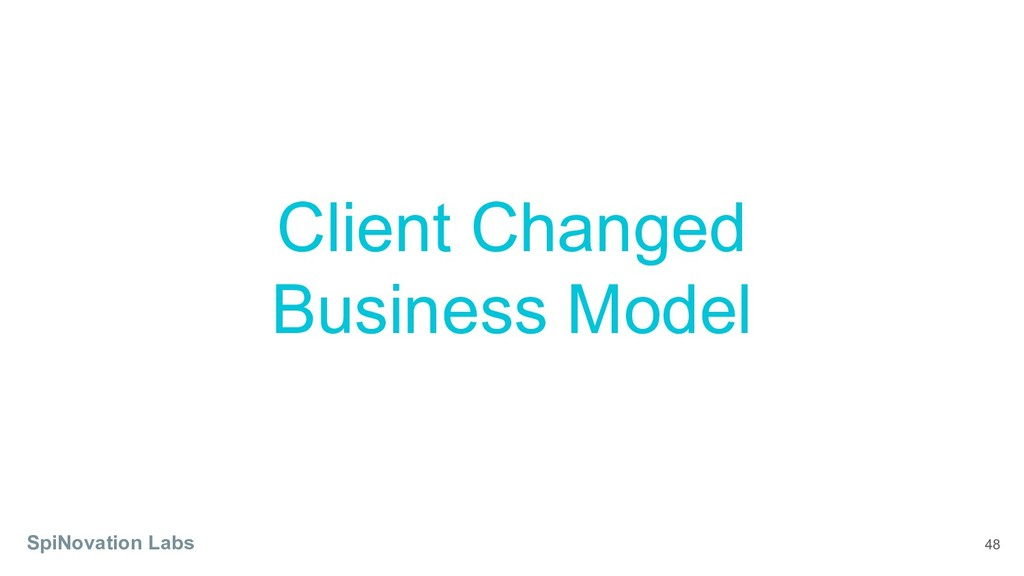 48 Client Changed Business Model SpiNovation La...
