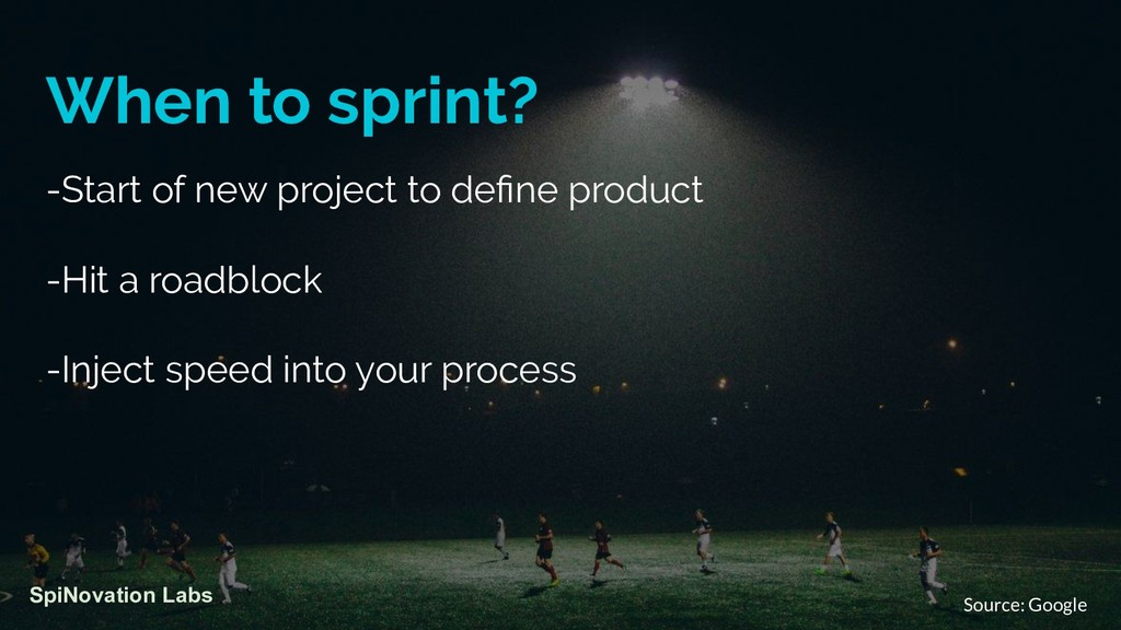 When to sprint? -Start of new project to define ...