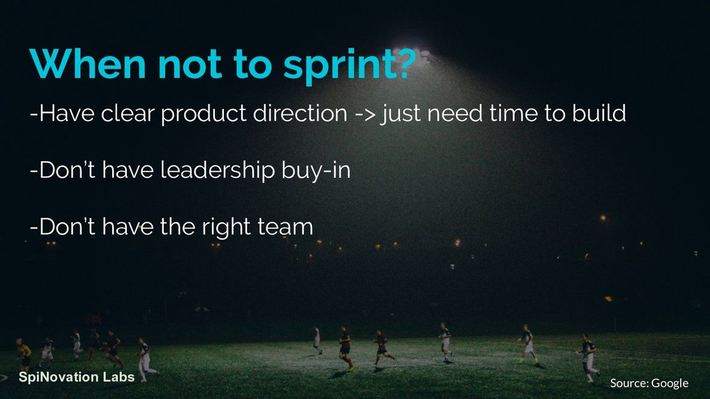 When not to sprint? -Have clear product directi...