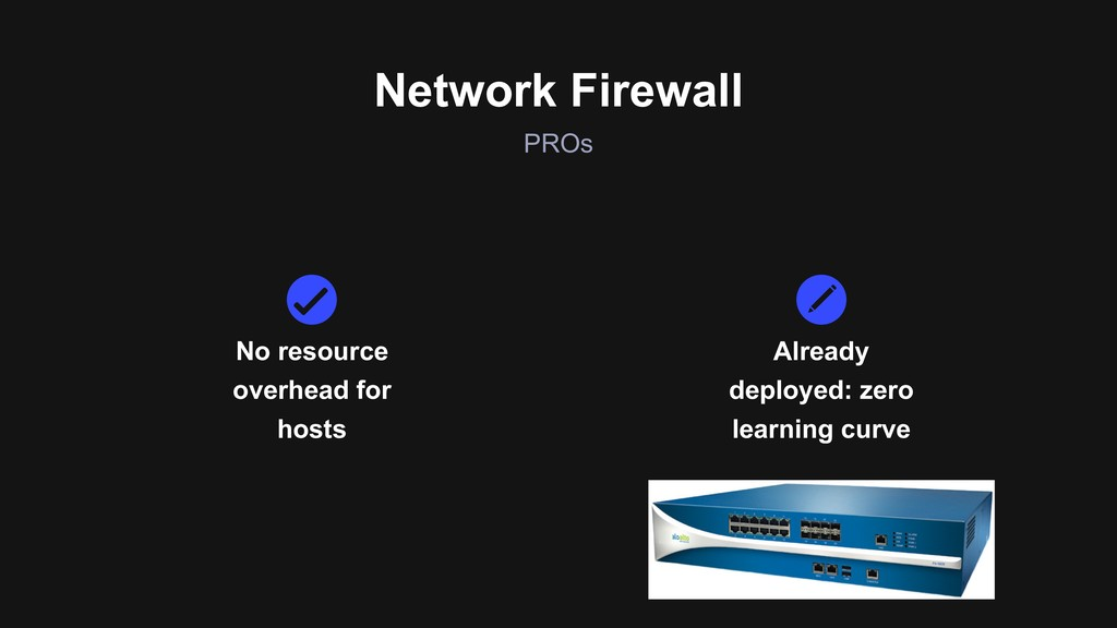 PROs Network Firewall No resource overhead for ...