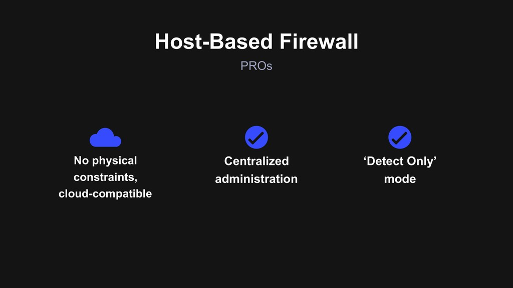 PROs Host-Based Firewall No physical constraint...
