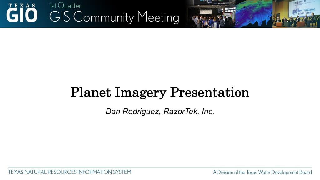 Planet Imagery Presentation Dan Rodriguez, Razo...