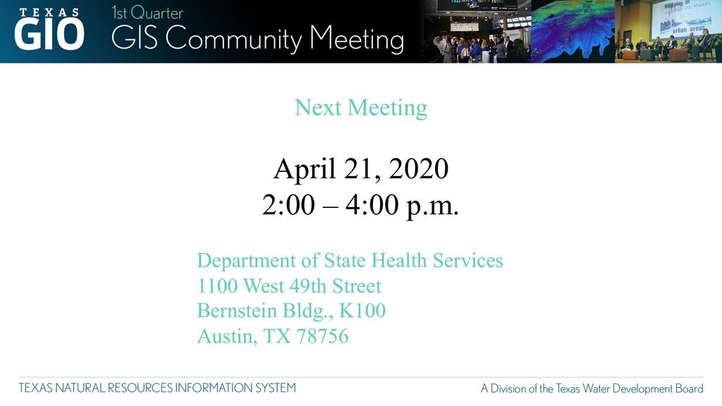 Next Meeting April 21, 2020 2:00 – 4:00 p.m. De...