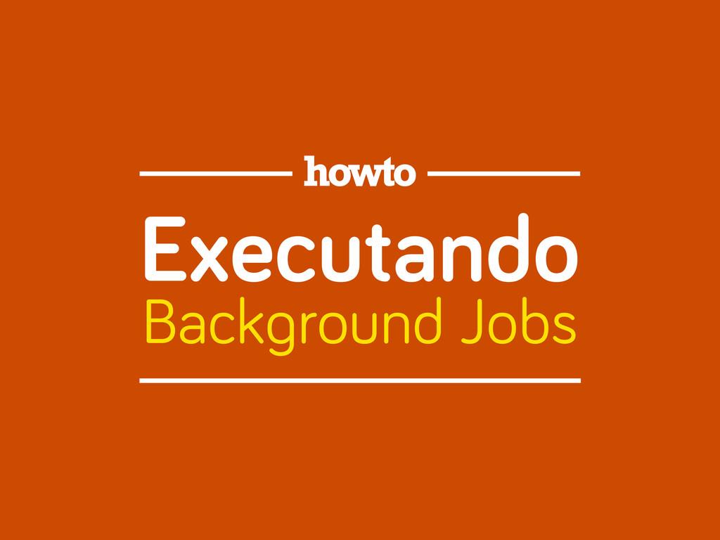 Executando Back round Jobs