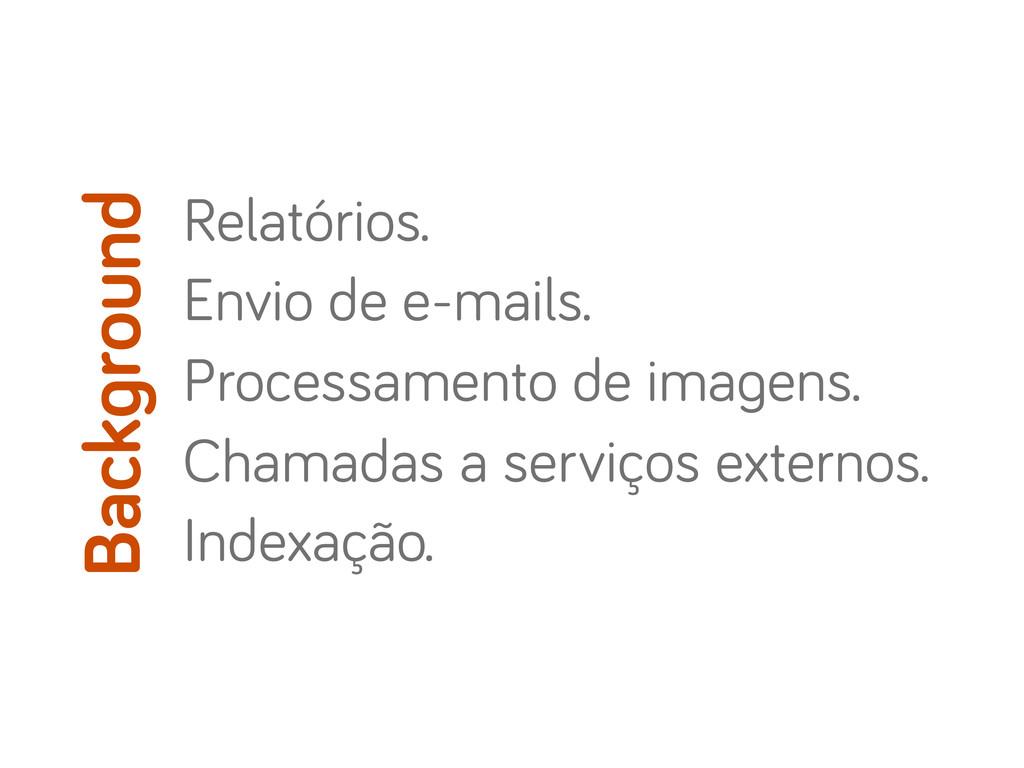 Relatórios. Envio de e-mails. Processamento de ...