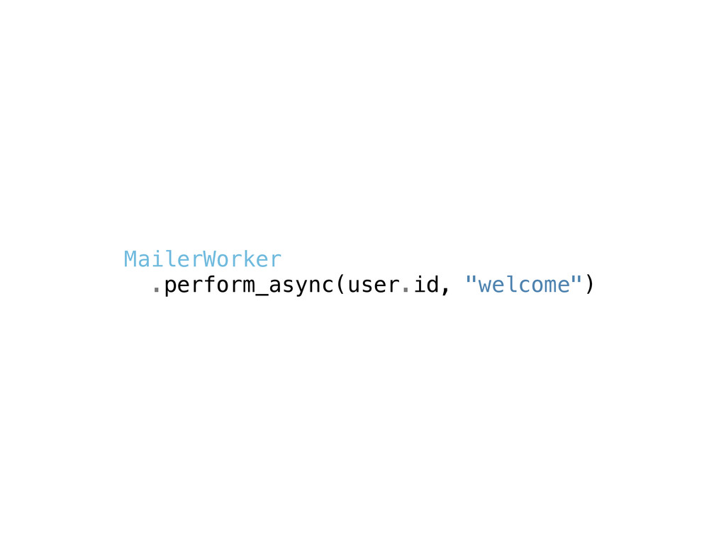 """MailerWorker .perform_async(user.id, """"welcome"""")"""