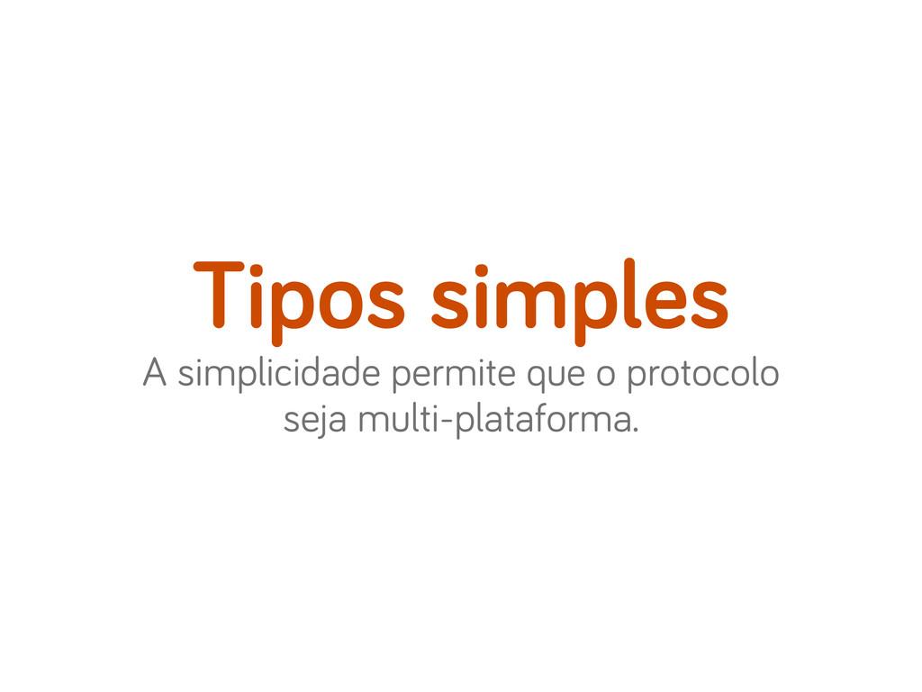 A simplicidade permite que o protocolo seja mul...