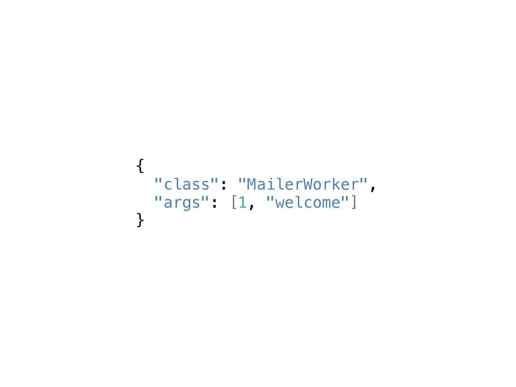 "{ ""class"": ""MailerWorker"", ""args"": [1, ""welcome..."