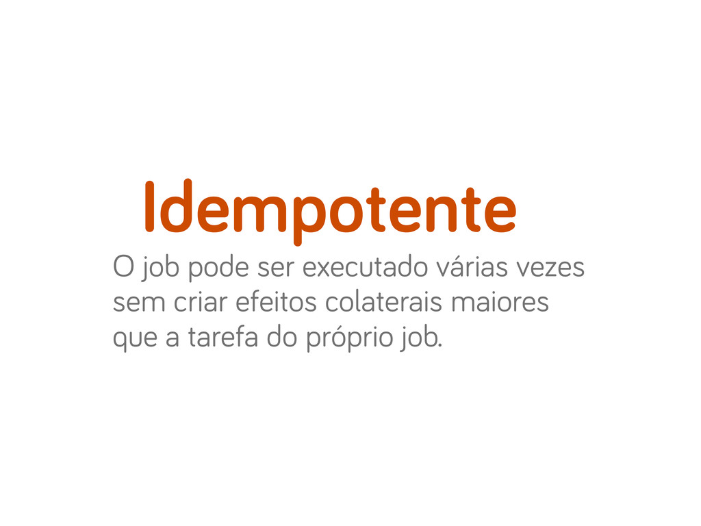 O job pode ser executado várias vezes sem criar...