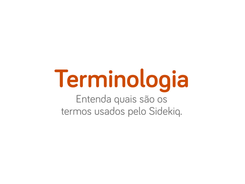 Entenda quais são os termos usados pelo Sidekiq...