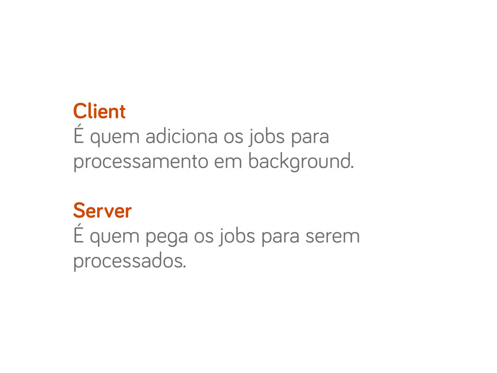 Client É quem adiciona os jobs para processamen...