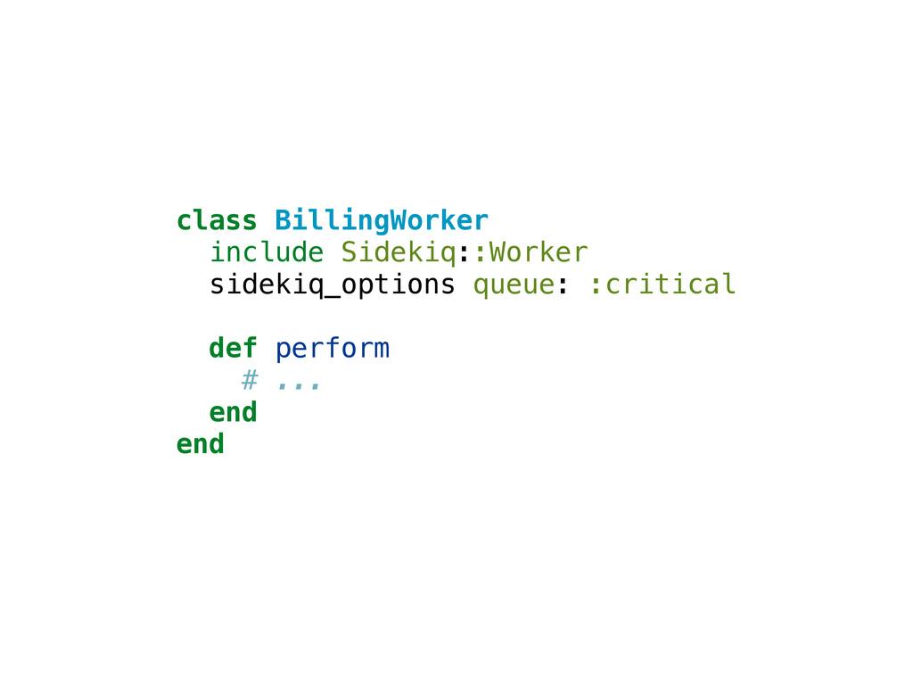 class BillingWorker include Sidekiq::Worker sid...