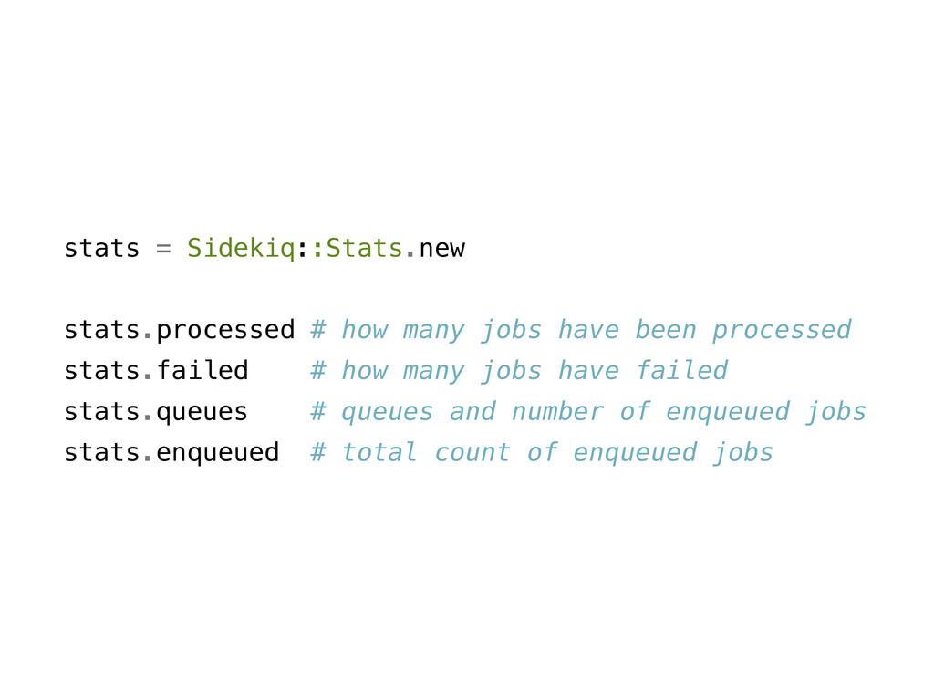 stats = Sidekiq::Stats.new stats.processed # ho...