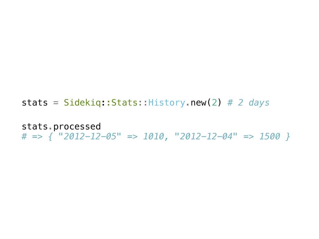 stats = Sidekiq::Stats::History.new(2) # 2 days...