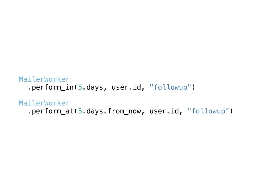 "MailerWorker .perform_in(5.days, user.id, ""foll..."