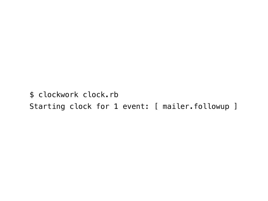 $ clockwork clock.rb Starting clock for 1 event...