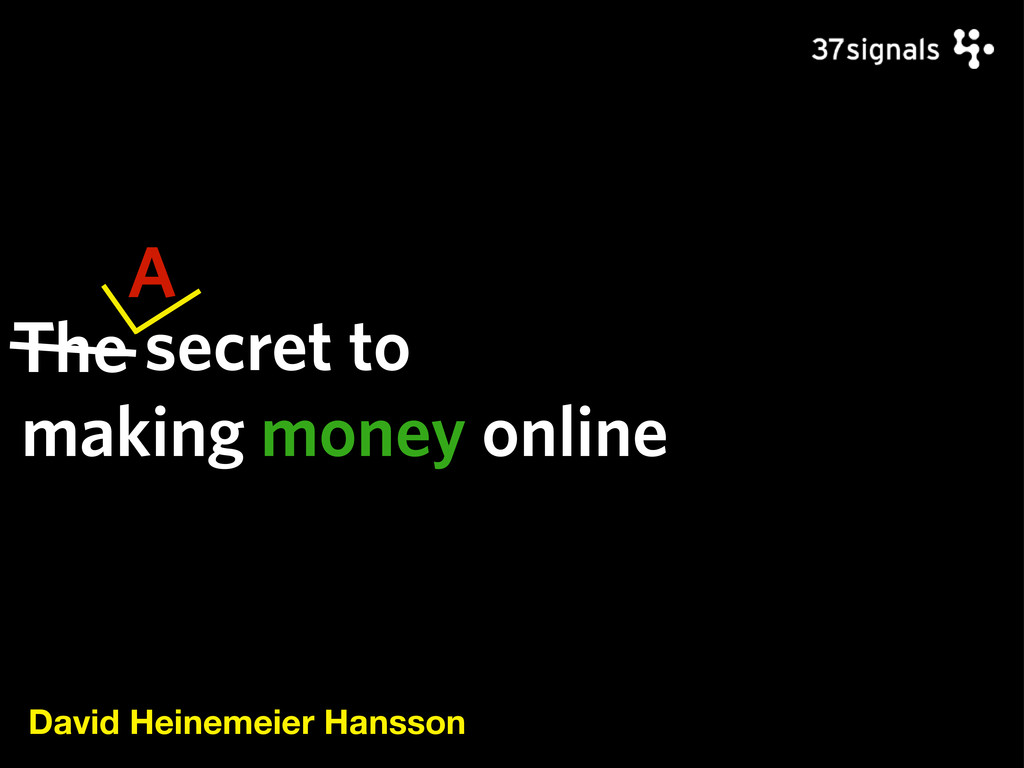 secret to making money online David Heinemeier ...