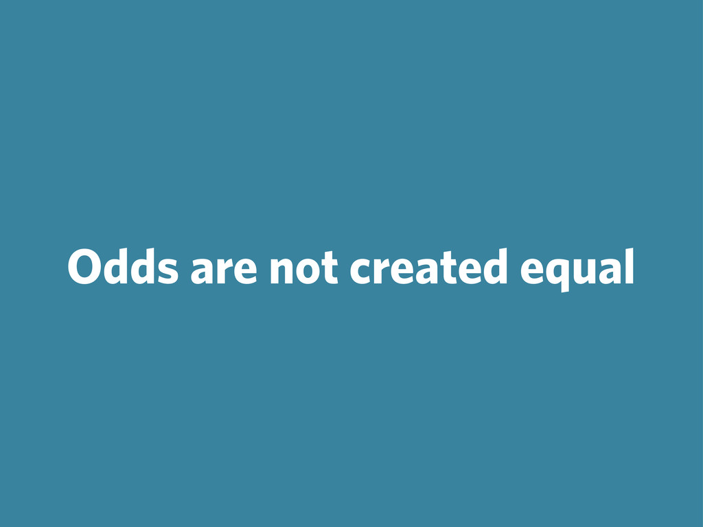 Odds are not created equal