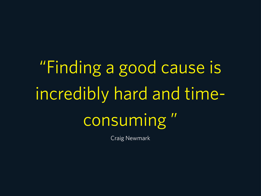 """Finding a good cause is incredibly hard and ti..."