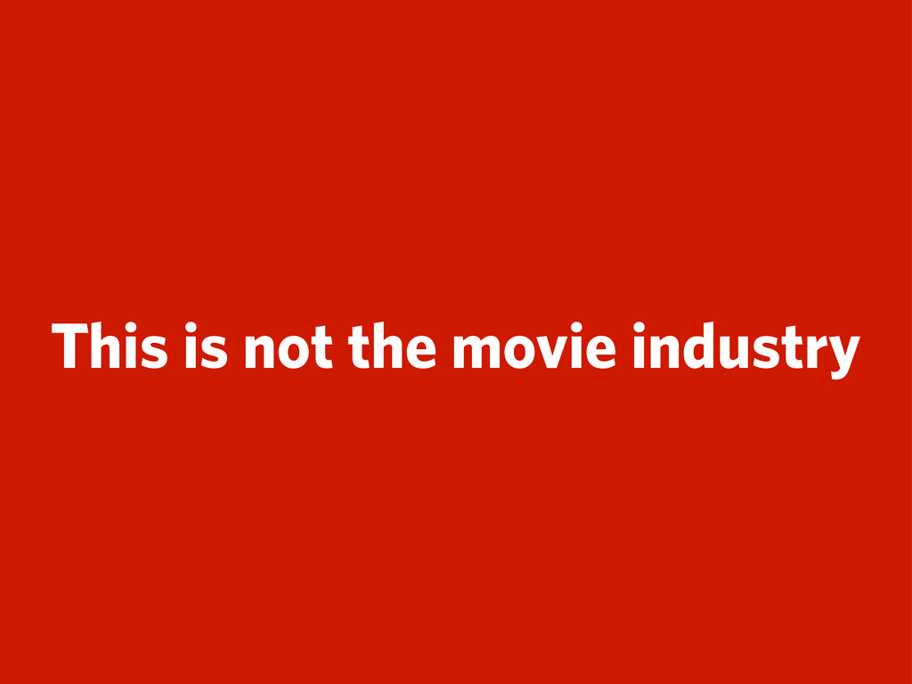 This is not the movie industry
