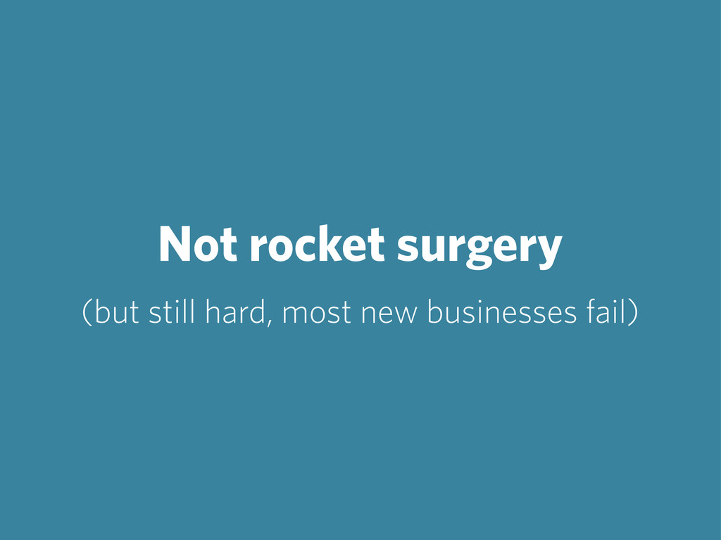 Not rocket surgery (but still hard, most new bu...