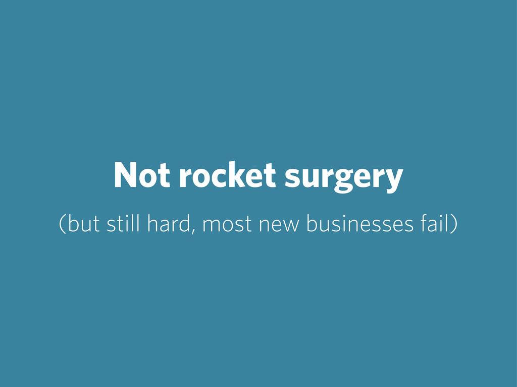 Not rocket surgery (but still hard, most new bu...