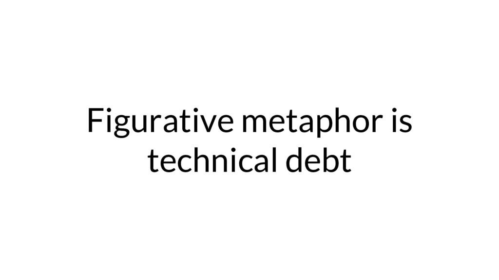 Figurative metaphor is technical debt